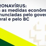 Coronavírus: veja as medidas econômicas já anunciadas pelo governo federal e pelo BC - Coronavírus: veja as medidas econômicas já anunciadas pelo governo federal e pelo BC