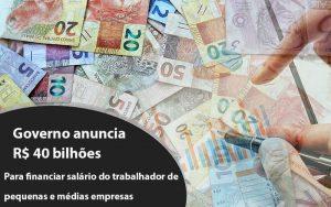 Governo anuncia R$ 40 bi para financiar salário do trabalhador de pequenas e médias empresas - Governo anuncia R$ 40 bi para financiar salário do trabalhador de pequenas e médias empresas
