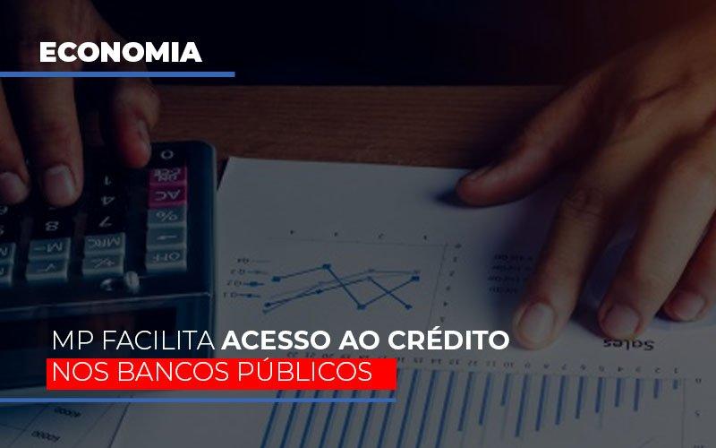 mp-facilita-acesso-ao-criterio-nos-bancos-publicos - MP facilita acesso ao crédito nos bancos públicos