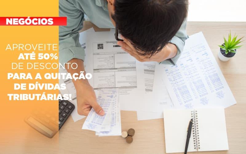 aproveite-ate-50-de-desconto-para-a-quitacao-de-dividas-tributarias - Aproveite até 50% de desconto para a quitação de dívidas tributárias!