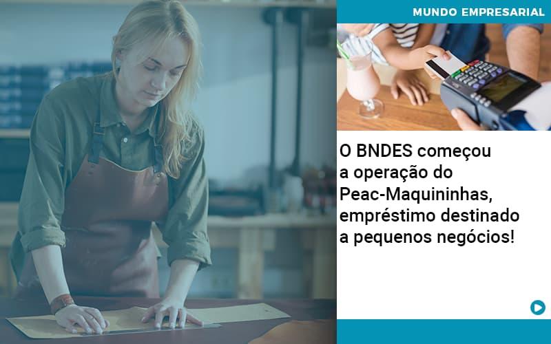 O BNDES começou a operação do Peac-Maquininhas, empréstimo destinado a pequenos negócios! - O BNDES começou a operação do Peac-Maquininhas, empréstimo destinado a pequenos negócios!