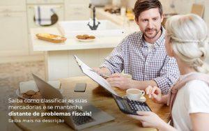 Saiba Como Classificar As Suas Mercadorias E Se Mantenha Distande De Problemas Fiscais Saiba Mais Na Descricao Post (1) - Quero montar uma empresa - Classificação fiscal de mercadorias – como funciona?
