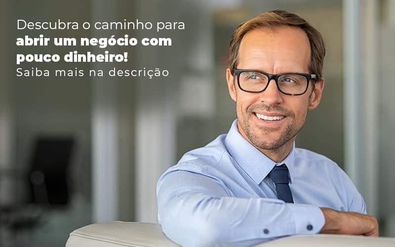 Descubra O Caminho Para Abrir Um Negocio Com Pouco Dinheiro Post 1 - Contabilidade em Guarulhos - SP   Aliança Contabilidade - Como abrir um negócio com pouco dinheiro?