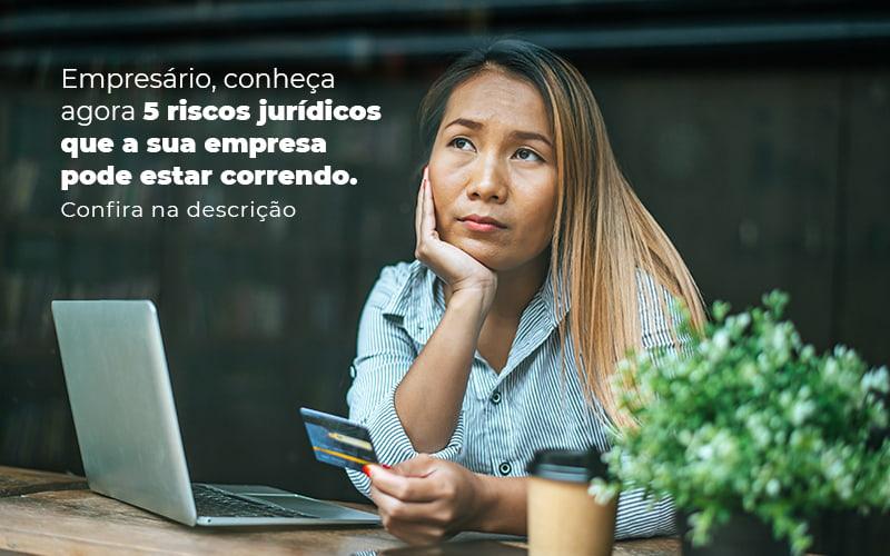 Empresario Conheca Agora 5 Riscos Juridicos Que A Sua Empres Pode Estar Correndo Post 2 - Contabilidade em Guarulhos - SP | Aliança Contabilidade - Riscos jurídicos na pandemia – como evitar?