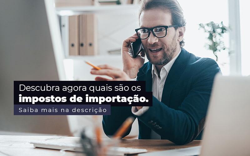 Descubra Agora Quais Sao Os Impostos De Importacao Post 1 - Contabilidade em Guarulhos - SP | Aliança Contabilidade - Impostos de importação – quais são?