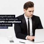 Saiba O Significado E Importancia De Palavras Como Lgpd E Compliance Para Sua Empresa Post 1 - Contabilidade em Guarulhos - SP | Aliança Contabilidade - LGPD e compliance: o que significam essas palavras?