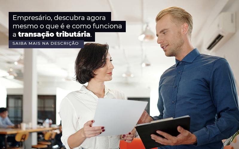 Empresario Descubra Agora Mesmo O Que E E Como Funciona A Transacao Tributaria Post 1 - Contabilidade em Guarulhos - SP | Aliança Contabilidade - Transação tributária – como funciona?