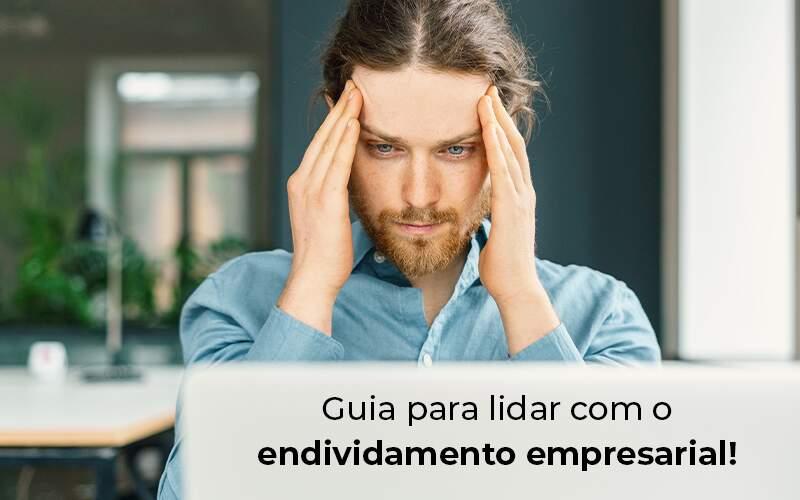 Guia Para Lidar Com O Endividamento Empresarial Blog - Contabilidade em Guarulhos - SP | Aliança Contabilidade - Endividamento empresarial: dicas para lidar